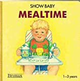 Mealtime (Show Baby) (0861128567) by Stephanie Ryder