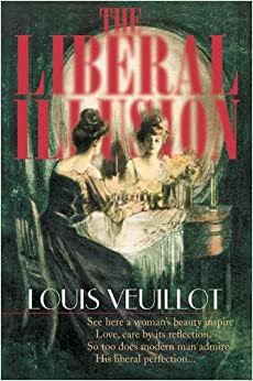 The Liberal Illusion - Louis Veuillot