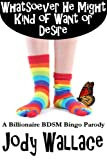 img - for Whatsoever He Might Kind of Want or Desire (Billionaire BDSM Bingo) book / textbook / text book
