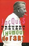 echange, troc Jacques Prévert, Carole Aurouet - Jacques Prévert, l'humour de l'art