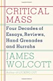 Image of Critical Mass: Four Decades of Essays, Reviews, Hand Grenades, and Hurrahs