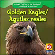 Golden Eagles/Aguilas Reales (Animals That Live in the Mountains