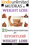 Mudras for Weight Loss: 21 Simple Hand Gestures for Effortless Weight Loss: [Discover the Secrets of Effortless Weight Loss, Escape the Diet trap and Transform your Life Forever] ('Mudras' Book 3)