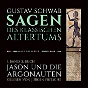 Jason und die Argonauten (Die Sagen des klassischen Altertums Band 1, Buch 2) | Gustav Schwab
