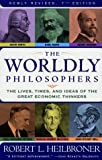 The Worldly Philosophers: The Lives, Times And Ideas Of The Great Economic Thinkers [7th Edition]