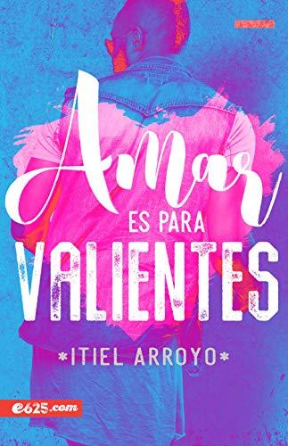 Amar es para valientes  [Arroyo, Itiel] (Tapa Blanda)