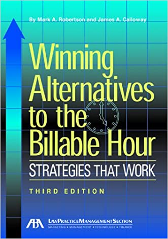 Winning Alternatives to the Billable Hour: Strategies that Work written by Mark A. Robertson