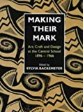 cover of Making Their Mark: Art, Craft and Design at the Central School 1896-1966 (Historical Interest)