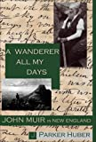 A Wanderer All My Days: John Muir in New England