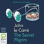 The Secret Pilgrim Hörbuch von John le Carré Gesprochen von: Michael Jayston