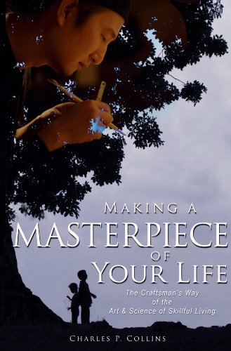 Making a Masterpiece of Your Life: The Craftsman's Way of the Art & Science of Skillful Living (Akin to: The 7 Habits of Highly Effective People, Tony Robbins, Oli Hille, Getting Things Done)