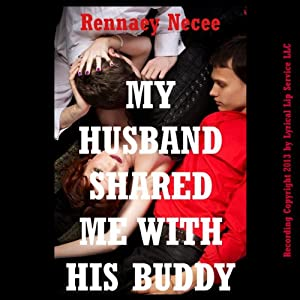 My Husband Shared Me with His Buddy!: A Double Penetration Short | [Rennaey Necee]