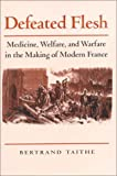 img - for Defeated Flesh: Medicine, Society, and the Birth of Modern France book / textbook / text book