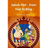 Jakob Flint - From Fool to Kingby Jonathan J. Drake