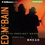Bread: 87th Precinct, Book 29 (       UNABRIDGED) by Ed McBain Narrated by Dick Hill
