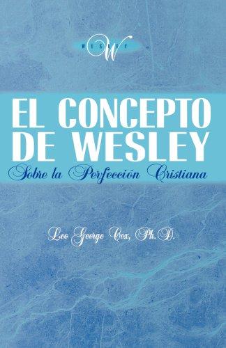 El Concepto de Wesley Sobre La Perfecci N Cristiana (Spanish Edition) [Cox, Leo George] (Tapa Blanda)