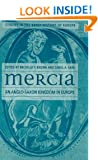 Mercia: An Anglo-Saxon Kingdom in Europe (Studies in the Early History of Europe)
