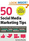 50 Social Media Marketing Tips: Essential advice, hints and strategy for business: Facebook, Twitter, Pinterest, Google+, YouTube, Instagram, LinkedIn, and more!