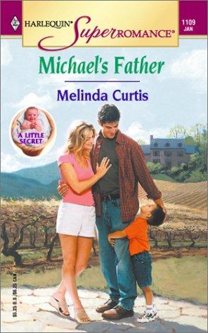 Michael's Father: A Little Secret (Harlequin Superromance No. 1109), Melinda Curtis