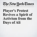 Player's Protest Revives a Spirit of Activism from the Days of Ali | John Eligon,Scott Cacciola