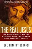 The Real Jesus: The Misguided Quest for the Historical Jesus and the Truth of the Traditional Go (0060641665) by Johnson, Luke Timothy