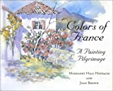 Colors of France: A Painting Pilgrimage (0971708207) by Margaret Hall Hoybach