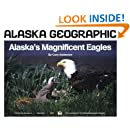 Alaska's Magnificent Eagles (Alaska Geographic,)