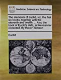 Image of The elements of Euclid, viz. the first six books, together with the eleventh and twelfth. ... Also the book of Euclid's data, in like manner corrected. By Robert Simson