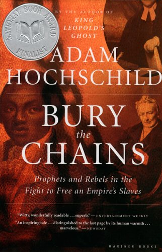 Bury the Chains : Prophets And Rebels in the Fight to Free an Empires Slaves, ADAM HOCHSCHILD