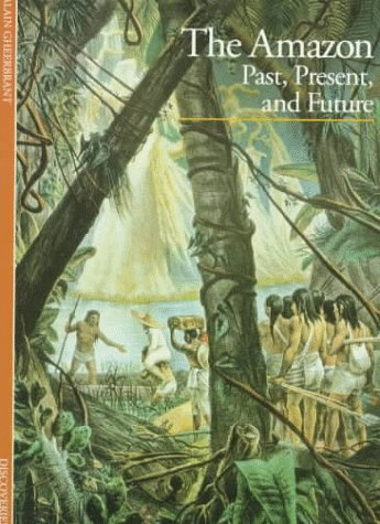 The Amazon: Past, Present, and Future, Alain Gheerbrant