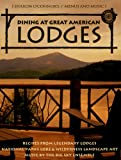 Dining at Great American Lodges: Recipes Frim Legendary Lodges, National Park Lore, Landscape Art, Music by the Big Sky Ensemble [With CD]