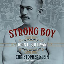Strong Boy: The Life and Times of John L. Sullivan, America's First Sports Hero (       UNABRIDGED) by Christopher Klein Narrated by Joe Barrett