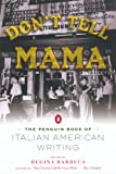 Dont Tell Mama!: The Penguin Book of Italian American Writing
