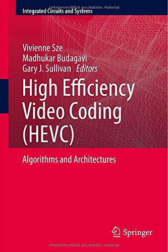 High Efficiency Video Coding (Hevc): Algorithms And Architectures (Integrated Circuits And Systems)