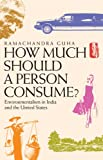 img - for How Much Should a Person Consume?: Environmentalism in India and the United States book / textbook / text book