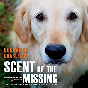 Scent of the Missing: Love and Partnership with a Search-and-Rescue Dog | [Susannah Charleson]
