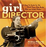 Girl Director: A How-to Guide for the First-Time, Flat-Broke Film and Video Maker