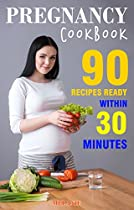 Pregnancy Cookbook: 90 Recipes Ready Within 30 Minutes.