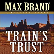 Train's Trust: A Western Story (       UNABRIDGED) by Max Brand Narrated by Steven Menasche
