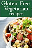 Gluten Free Vegetarian - The Ultimate Recipe Guide
