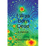 I Was Born Dead: A Memoir ~ David Rehak