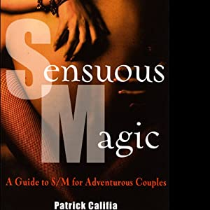 Sensuous Magic: A Guide to S&M for Adventurous Couples, 2nd Edition | [Patrick Califia]