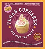 By Isa Chandra Moskowitz & Terry Hope Romero - Vegan Cupcakes Take Over The World: 75 Dairy-free Recipes for Cupcakes That Rule (Original) (3.4.2008)
