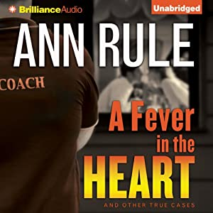 A Fever in the Heart: And Other True Cases: Ann Rule's Crime Files, Book 3 | [Ann Rule]