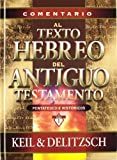 Comentario al texto hebreo del Antiguo Testamento (Pentateuco E Historicos) (Spanish Edition) (8482674617) by Keil, C. F.