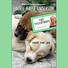 Fight for Life: Vet Volunteers Audiobook by Laurie Halse Anderson Narrated by Emma Woodbine