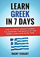 Learn Greek In 7 DAYS! - The Ultimate Crash Course to Learning the Basics of the Greek Language In No Time