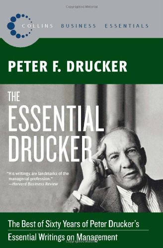 The Essential Drucker: The Best of Sixty Years of Peter...