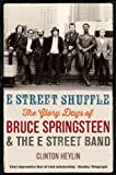 E Street Shuffle: The Glory Days of Bruce Springsteen and the E Street Band Clinton Heylin