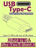 USB Type-C : What It Is and Why You�fll Want it ( plug is a big step forward ) (English Edition)